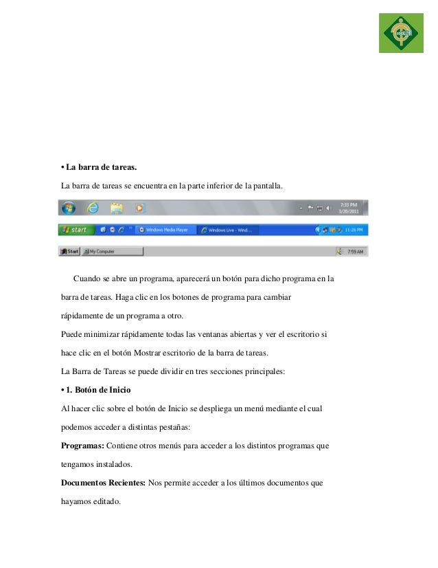 • La barra de tareas.  La barra de tareas se encuentra en la parte inferior de la pantalla.  Cuando se abre un programa, a...