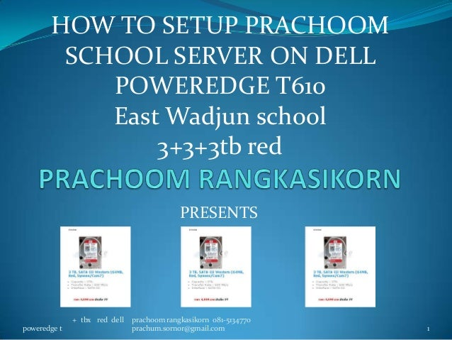PRESENTS+ tbx red dellpoweredge t 1prachoom rangkasikorn 081-5134770prachum.sornor@gmail.comHOW TO SETUP PRACHOOMSCHOOL SE...