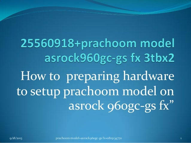 "How to preparing hardware to setup prachoom model on asrock 960gc-gs fx"" 9/18/2013 1prachoom model+asrock960gc-gs fx+08151..."