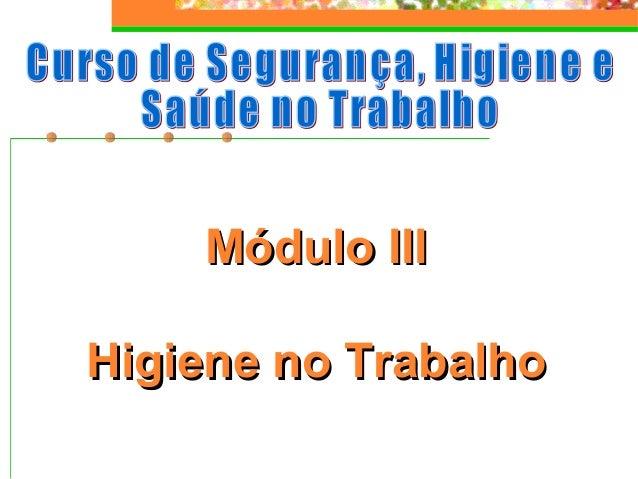 Módulo IIIMódulo III Higiene no TrabalhoHigiene no Trabalho