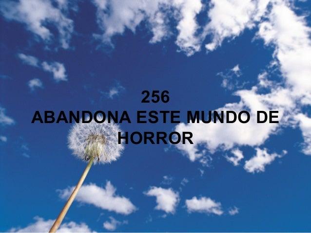 256 ABANDONA ESTE MUNDO DE HORROR