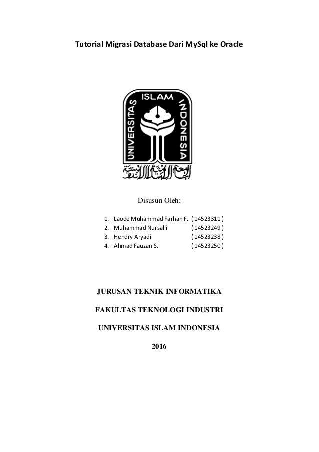 Tutorial Migrasi Database Dari MySql ke Oracle Disusun Oleh: 1. Laode Muhammad Farhan F. ( 14523311 ) 2. Muhammad Nursalli...