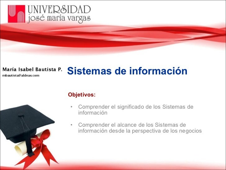 Sistemas de información <ul><li>Objetivos:  </li></ul><ul><ul><li>Comprender el significado de los Sistemas de información...
