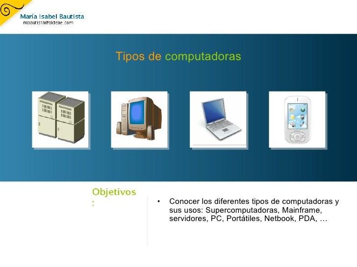 Tipos de  computadoras <ul><ul><li>Conocer los diferentes tipos de computadoras y sus usos: Supercomputadoras, Mainframe, ...