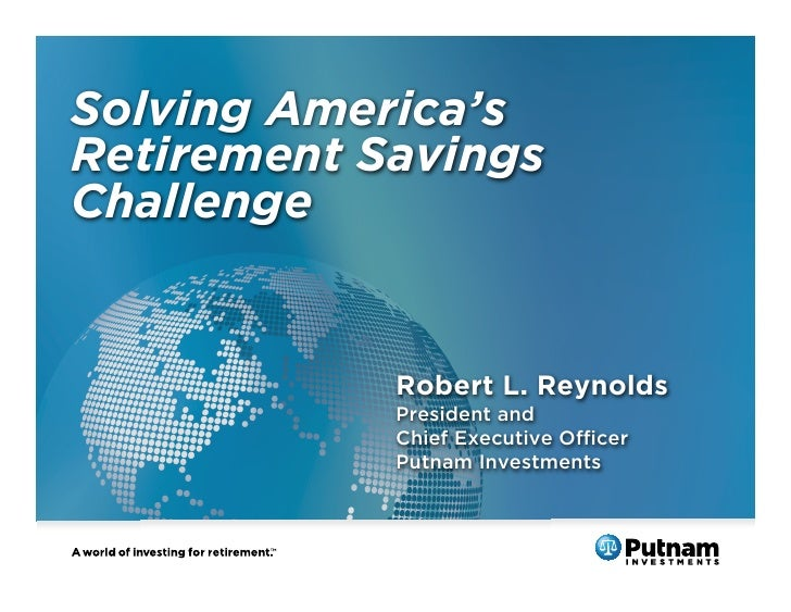 Solving America's Retirement Savings Challenge               Robert L. Reynolds             President and             Chie...