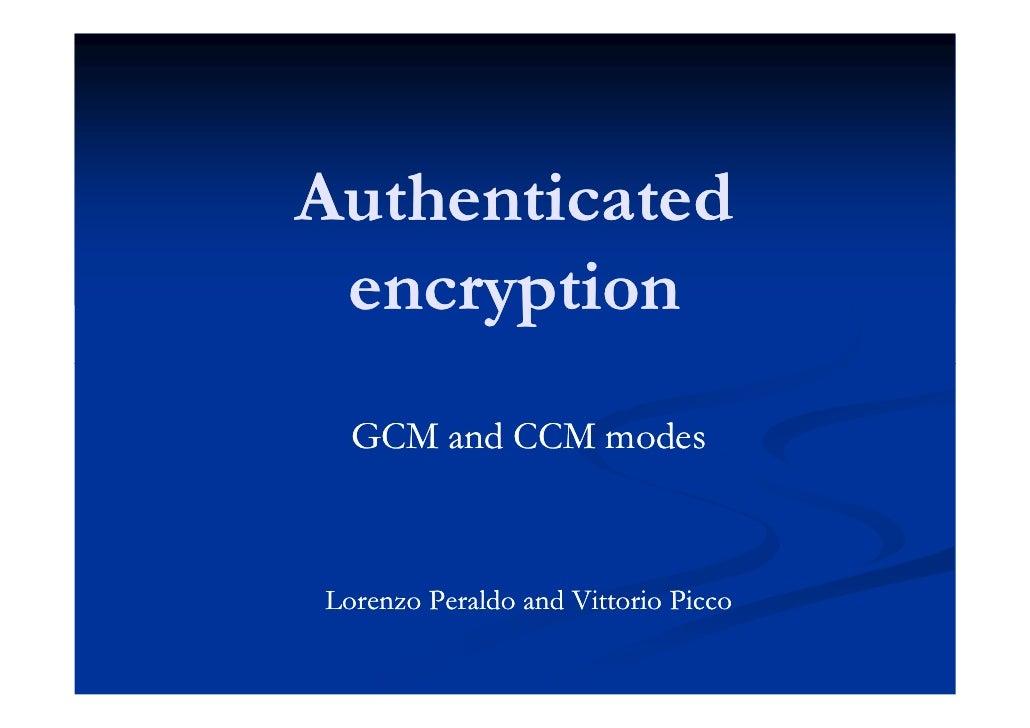 Authenticated  encryption   GCM and CCM modes    Lorenzo Peraldo and Vittorio Picco