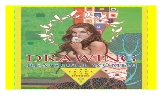 Drawing Beautiful Women The Frank Cho Method Download P D F
