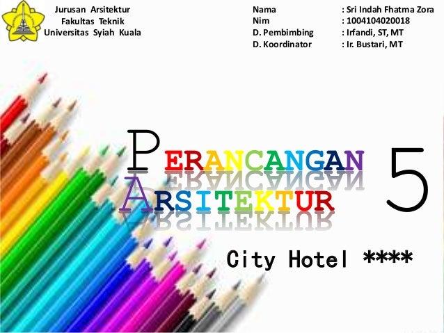 PERANCANGAN City Hotel **** ARSITEKTUR Jurusan Arsitektur Fakultas Teknik Universitas Syiah Kuala Nama : Sri Indah Fhatma ...
