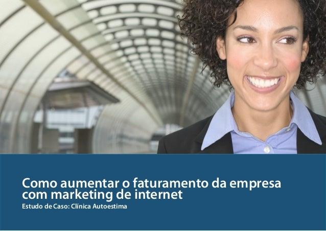 Como aumentar o faturamento da empresa com marketing de internet Estudo de Caso: Clínica Autoestima