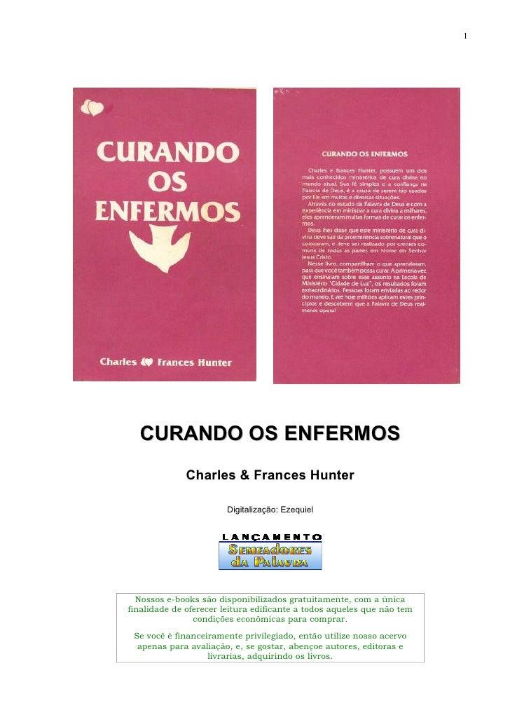1       CURANDO OS ENFERMOS               Charles & Frances Hunter                          Digitalização: Ezequiel       ...