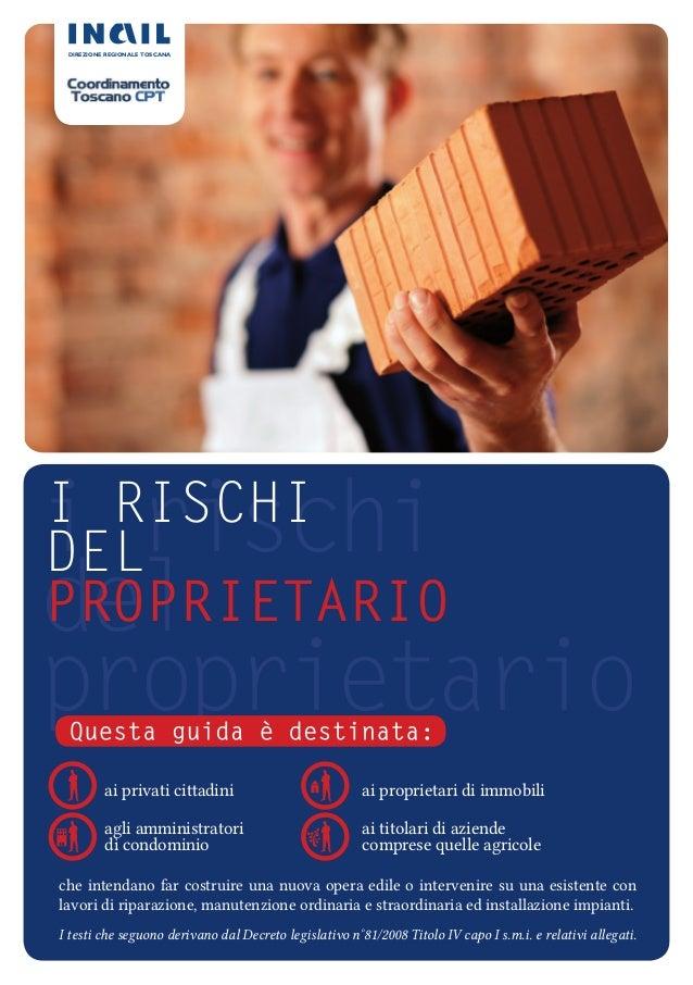 i rischi del proprietario I RISCHI DEL PROPRIETARIO I testi che seguono derivano dal Decreto legislativo n°81/2008 Titolo ...