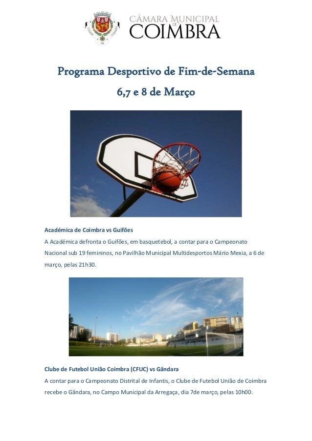 Programa Desportivo de Fim-de-Semana 6,7 e 8 de Março Académica de Coimbra vs Guifões A Académica defronta o Guifões, em b...