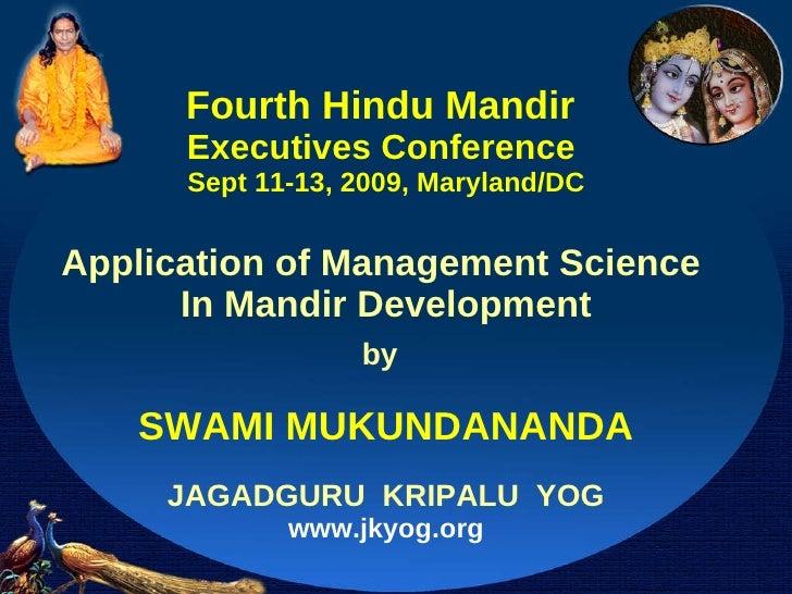 Fourth Hindu Mandir  Executives Conference  Sept 11-13, 2009, Maryland/DC Application of Management Science  In Mandir Dev...