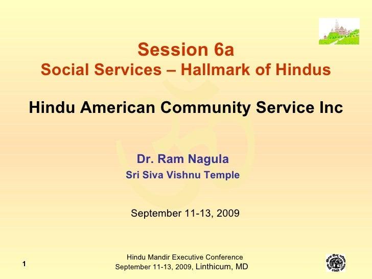 Session 6a Social Services – Hallmark of Hindus Hindu American Community Service Inc Dr. Ram Nagula Sri Siva Vishnu Temple...