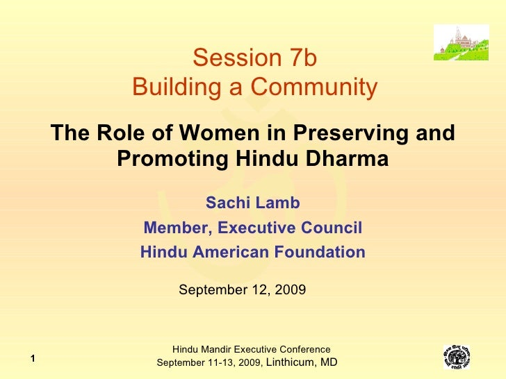 The Role of Women in Preserving and Promoting Hindu Dharma Sachi Lamb Member, Executive Council Hindu American Foundation ...