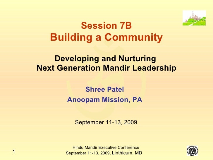 Session 7B Building a Community Developing and Nurturing  Next Generation Mandir Leadership Shree Patel Anoopam Mission, P...
