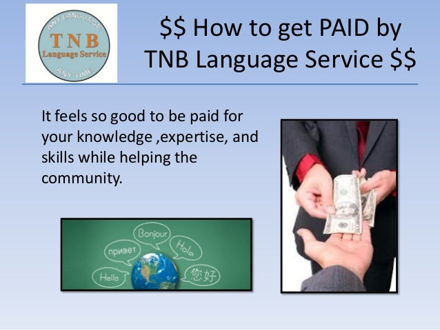 $$ How to get PAID by TNB Language Service $$ It feels so good to be paid for your knowledge ,expertise, and skills while ...