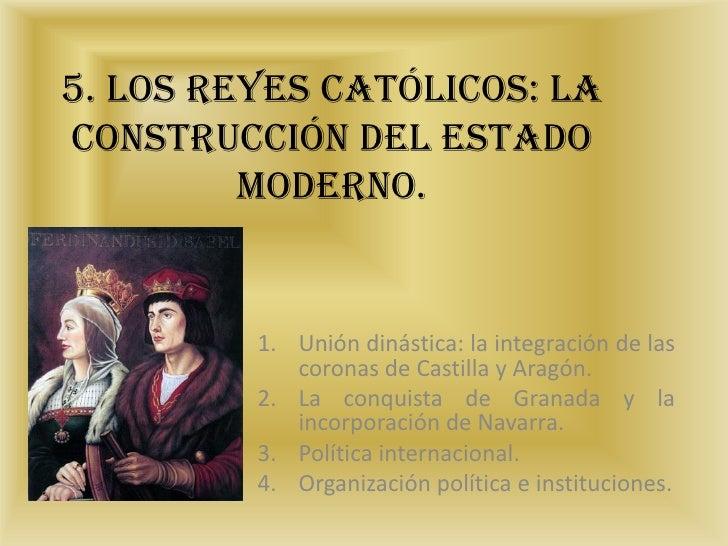 5. Los Reyes Católicos: la construcción del Estado          moderno.            1. Unión dinástica: la integración de las ...