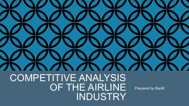 airline industry analysis The airline industry exists in an intensely competitive market in recent years, there has been an industry-wide shakedown, which will have far-reaching effects on the industry's trend towards expanding domestic and international services in the past, the airline industry was at least partly government owned.