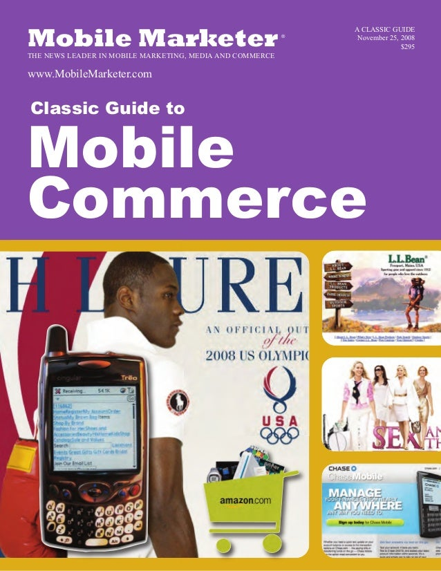 Mobile MarketerTHE NEWS LEADER IN MOBILE MARKETING, MEDIA AND COMMERCE www.MobileMarketer.com ® Classic Guide to Mobile Co...