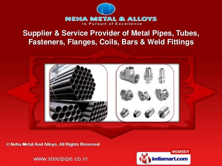 Supplier & Service Provider of Metal Pipes, Tubes, Fasteners, Flanges, Coils, Bars & Weld Fittings