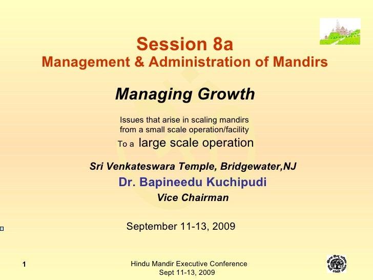 Session 8a Management & Administration of Mandirs Managing Growth Sri Venkateswara Temple, Bridgewater,NJ Dr. Bapineedu Ku...