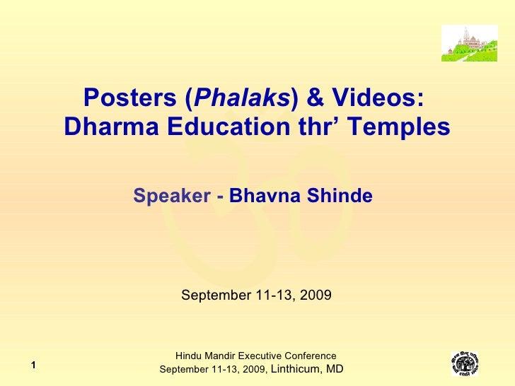 Posters ( Phalaks )   & Videos:  Dharma Education thr' Temples Speaker -  Bhavna Shinde September 11-13, 2009