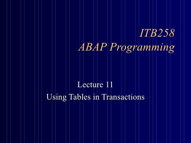 ITB258 ABAP Programming Lecture 11 Using Tables in Transactions