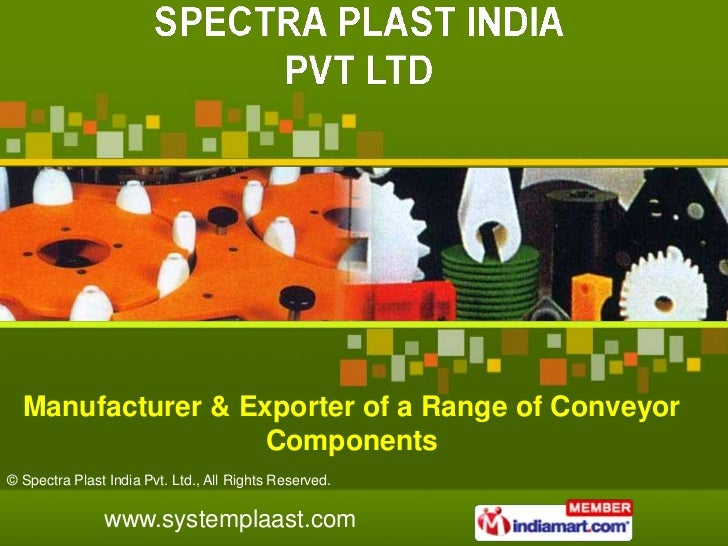 Manufacturer & Exporter of a Range of Conveyor                   Components© Spectra Plast India Pvt. Ltd., All Rights Res...