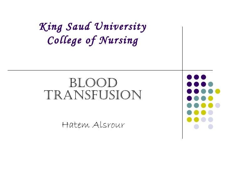King Saud University College of Nursing    Blood Transfusion    Hatem Alsrour