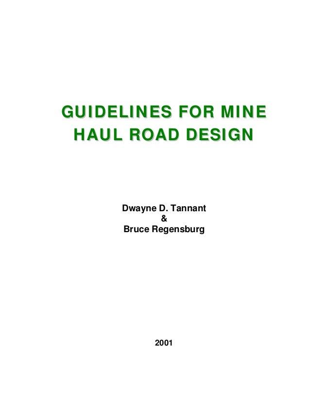GGUUIIDDEELLIINNEESS FFOORR MMIINNEE HHAAUULL RROOAADD DDEESSIIGGNN Dwayne D. Tannant & Bruce Regensburg 2001