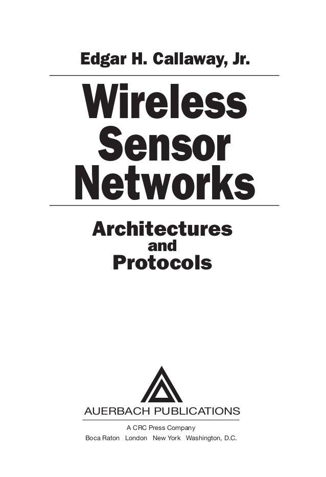 AUERBACH PUBLICATIONS A CRC Press Company Boca Raton London New York Washington, D.C. Wireless Sensor Networks Edgar H. Ca...
