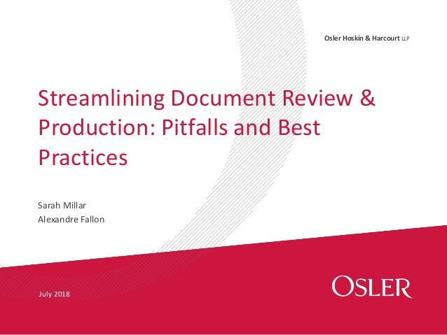 Osler Hoskin & Harcourt LLP Streamlining Document Review & Production: Pitfalls and Best Practices July 2018 Sarah Millar ...