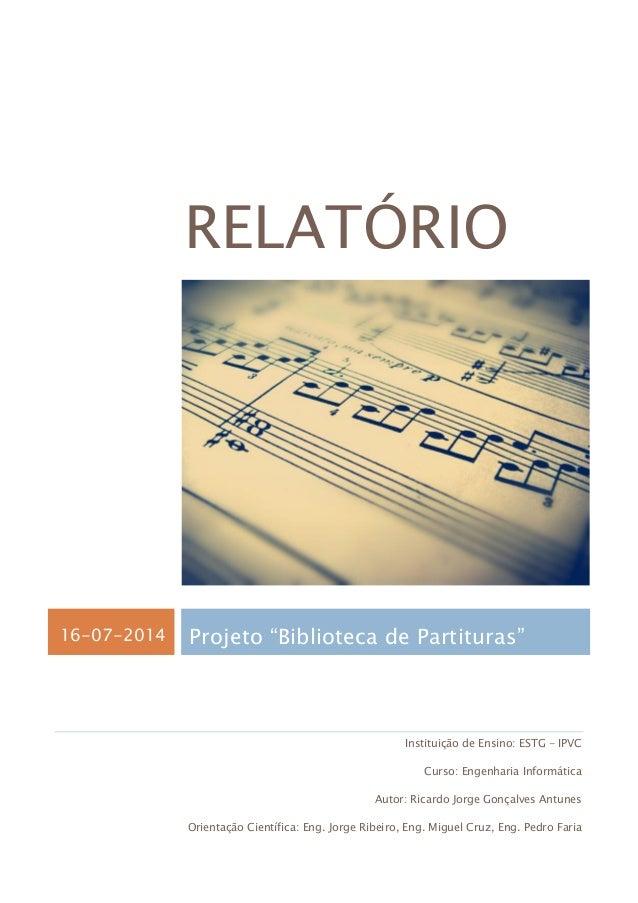 """RELATÓRIO 16-07-2014 Projeto """"Biblioteca de Partituras"""" Instituição de Ensino: ESTG - IPVC Curso: Engenharia Informática A..."""