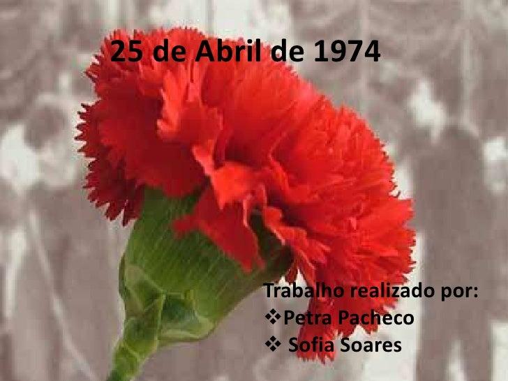 25 de Abril de 1974<br />Trabalho realizado por:<br /><ul><li>Petra Pacheco