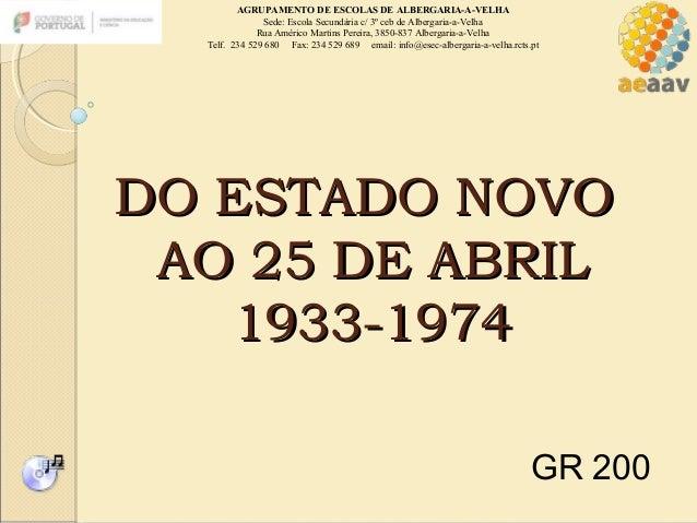 DO ESTADO NOVODO ESTADO NOVOAO 25 DE ABRILAO 25 DE ABRIL1933-19741933-1974AGRUPAMENTO DE ESCOLAS DE ALBERGARIA-A-VELHASede...