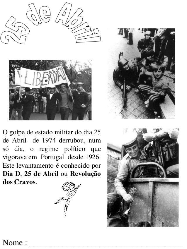 Nome : _____________________________________ O golpe de estado militar do dia 25 de Abril de 1974 derrubou, num só dia, o ...