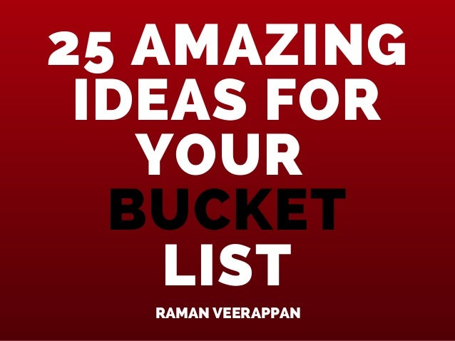25 AMAZING IDEAS FOR YOUR BUCKET LIST RAMAN VEERAPPAN