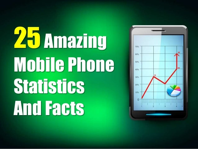 25Amazing Mobile Phone Statistics And Facts