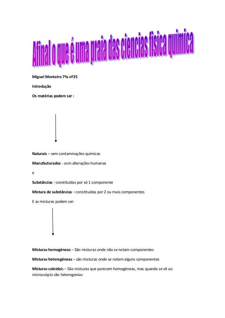 Miguel Monteiro 7ªa nº25IntroduçãoOs matérias podem ser :Naturais – sem contaminações químicasManufacturados - com alteraç...