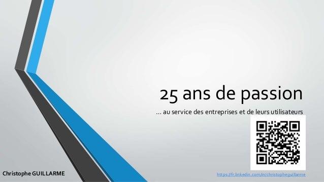 25 ans de passion … au service des entreprises et de leurs utilisateurs Christophe GUILLARME https://fr.linkedin.com/in/ch...