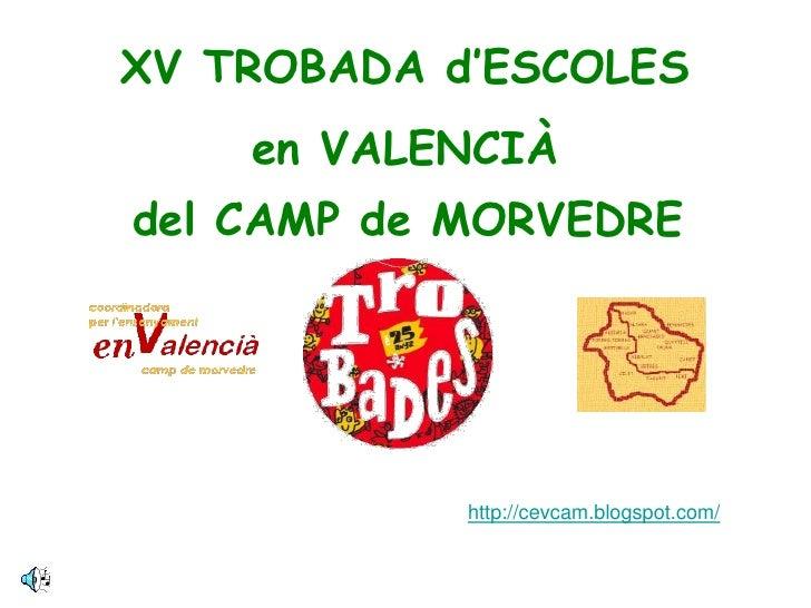 XV TROBADA d'ESCOLES     en VALENCIÀ del CAMP de MORVEDRE                 http://cevcam.blogspot.com/
