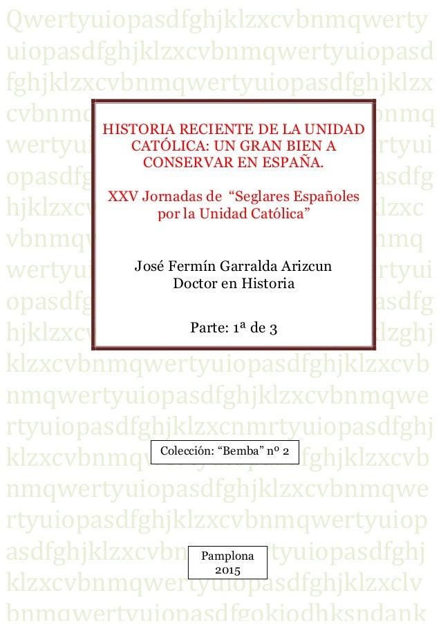 Historia reciente de la defensa de la Unidad Católica de España. XXV Jornadas… José Fermín Garralda. 2015 Qwertyuiopasdfgh...