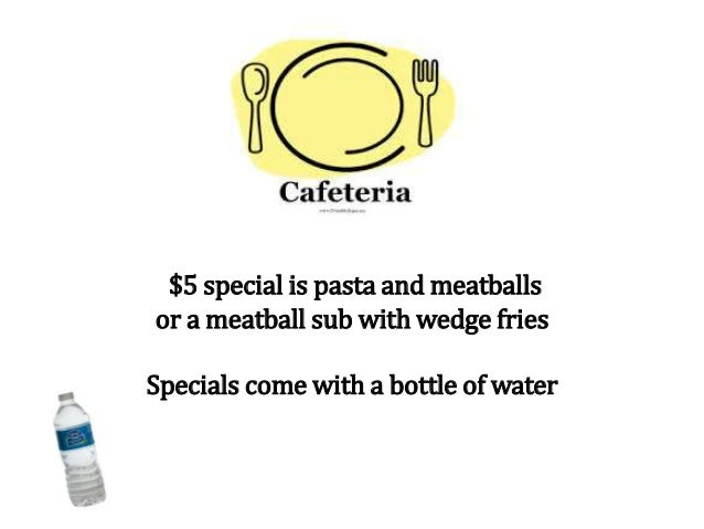 $5 special is pasta and meatballs or a meatball sub with wedge fries Specials come with a bottle of water