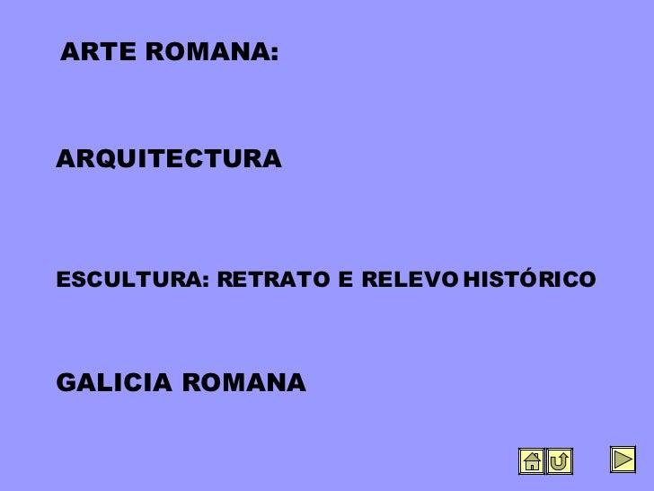ARQUITECTURA ESCULTURA: RETRATO E RELEVO HISTÓRICO GALICIA ROMANA ARTE ROMANA:
