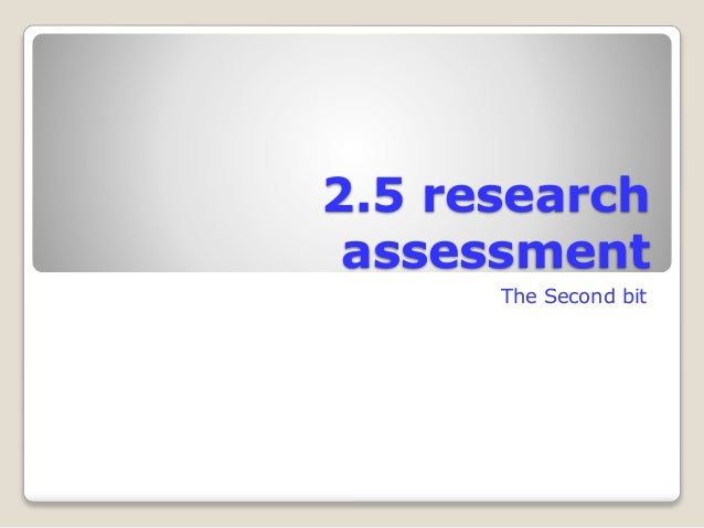 2.5 research assessment The Second bit