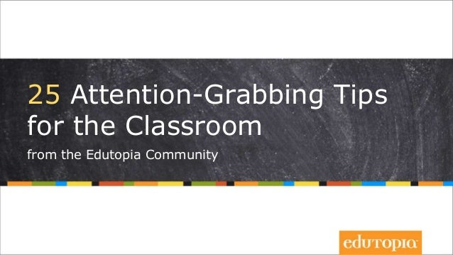 25 Attention-Grabbing Tips for the Classroom from the Edutopia Community