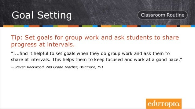 """Tip: Set goals for group work and ask students to share progress at intervals. """"I...find it helpful to set goals when they..."""