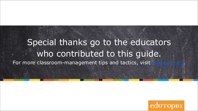 Special thanks go to the educators who contributed to this guide. For more classroom-management tips and tactics, visit ed...