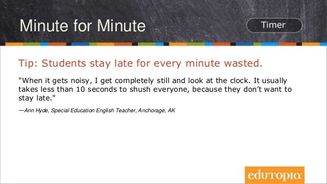 """Minute for Minute Tip: Students stay late for every minute wasted. """"When it gets noisy, I get completely still and look at..."""